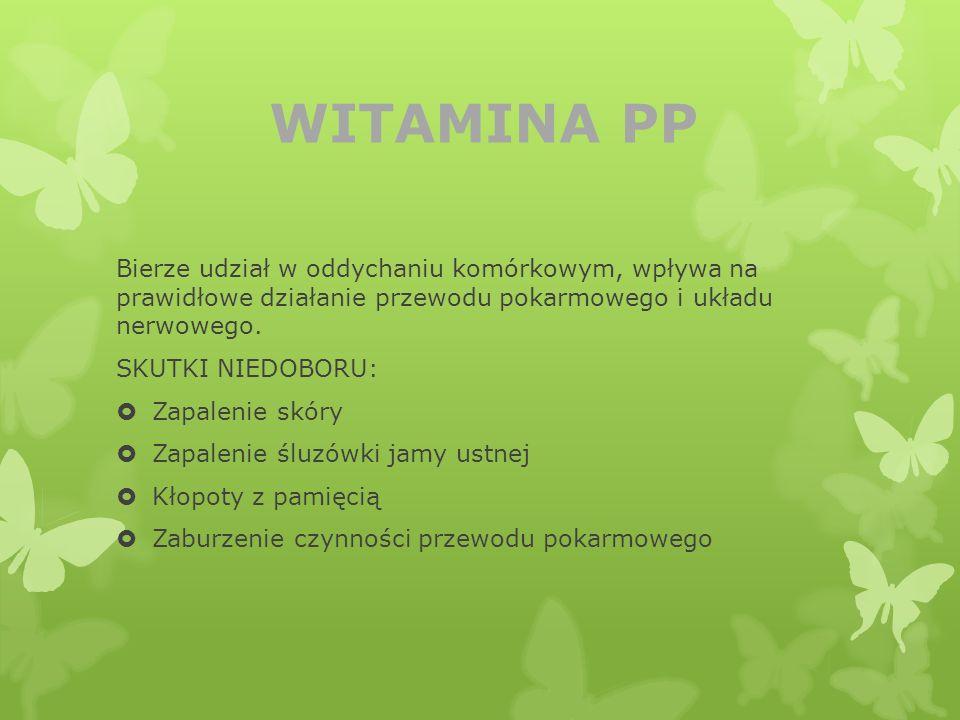 WITAMINA PP Bierze udział w oddychaniu komórkowym, wpływa na prawidłowe działanie przewodu pokarmowego i układu nerwowego.