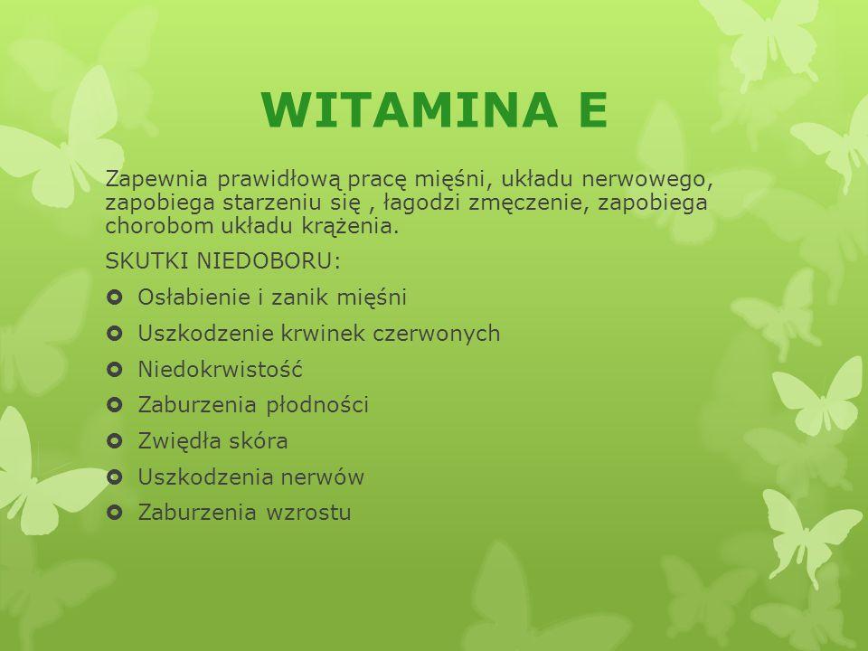 WITAMINA E Zapewnia prawidłową pracę mięśni, układu nerwowego, zapobiega starzeniu się , łagodzi zmęczenie, zapobiega chorobom układu krążenia.