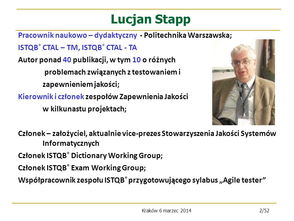 Lucjan Stapp Pracownik naukowo – dydaktyczny - Politechnika Warszawska; ISTQB® CTAL – TM, ISTQB® CTAL - TA.