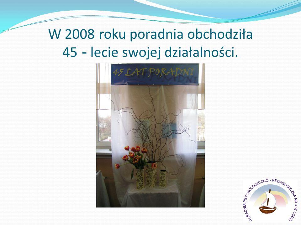 W 2008 roku poradnia obchodziła 45 - lecie swojej działalności.