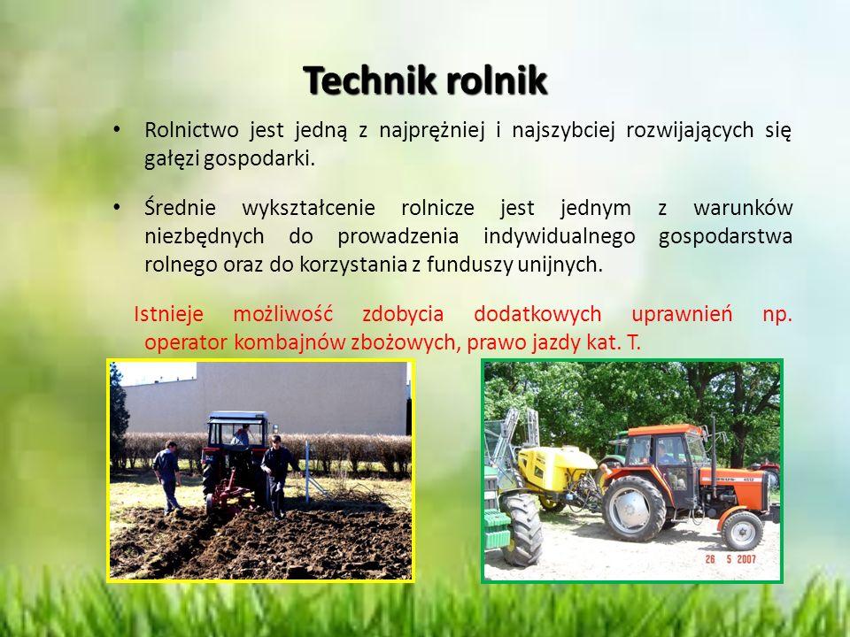 Technik rolnik Rolnictwo jest jedną z najprężniej i najszybciej rozwijających się gałęzi gospodarki.