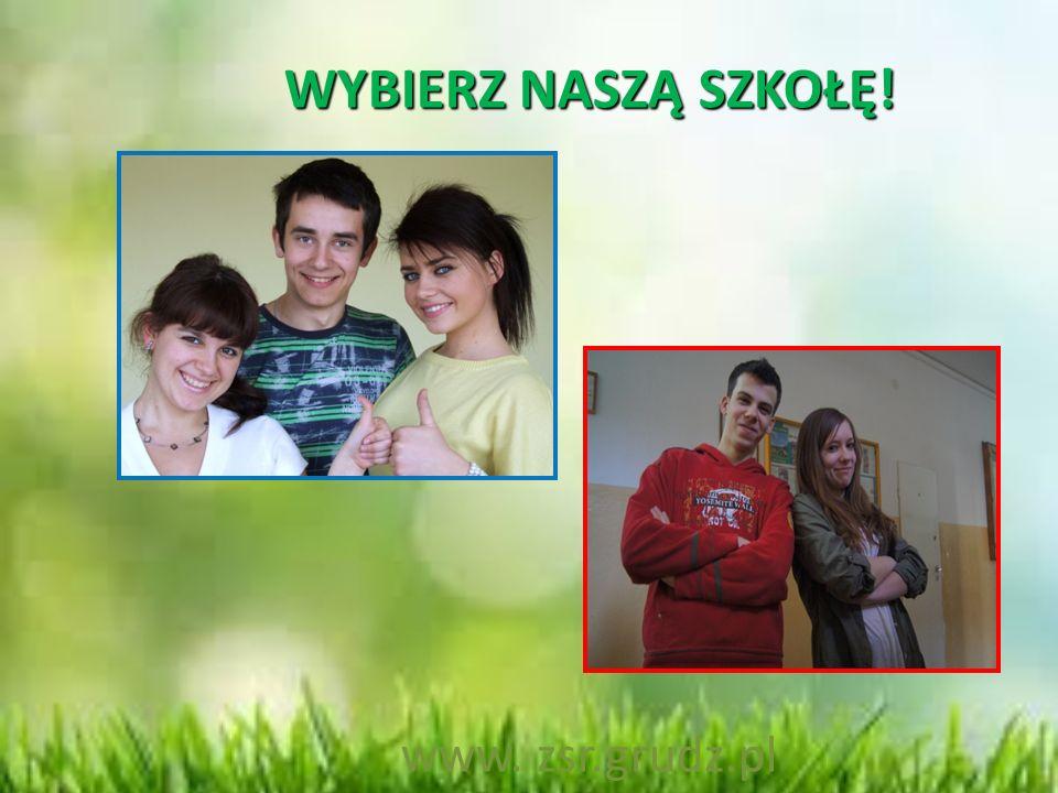 WYBIERZ NASZĄ SZKOŁĘ! www. zsr.grudz.pl