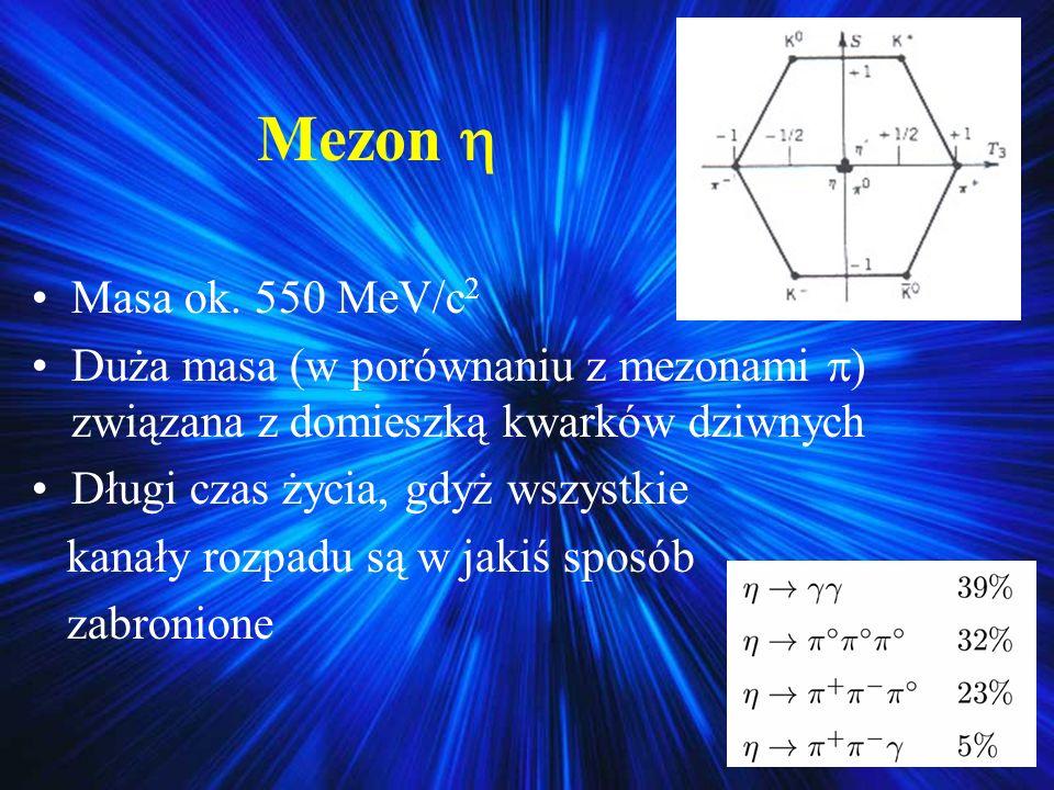Mezon  Masa ok. 550 MeV/c2. Duża masa (w porównaniu z mezonami ) związana z domieszką kwarków dziwnych.
