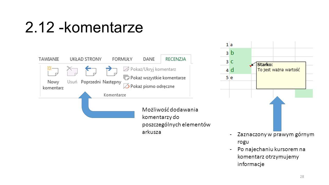 2.12 -komentarze Możliwość dodawania komentarzy do poszczególnych elementów arkusza. Zaznaczony w prawym górnym rogu.