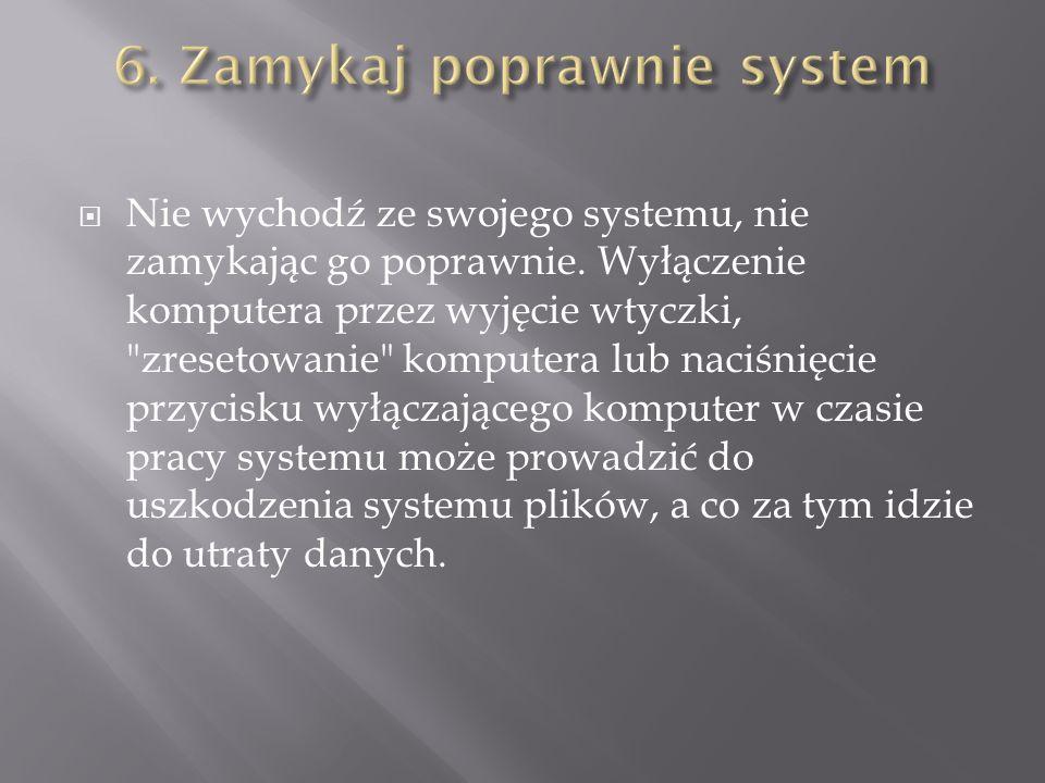 6. Zamykaj poprawnie system