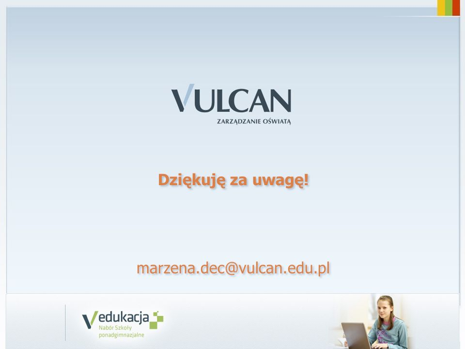 Dziękuję za uwagę! marzena.dec@vulcan.edu.pl