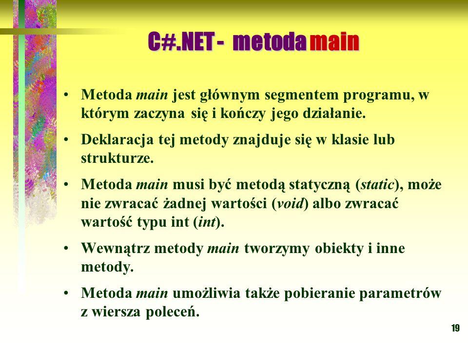 C#.NET - metoda main Metoda main jest głównym segmentem programu, w którym zaczyna się i kończy jego działanie.