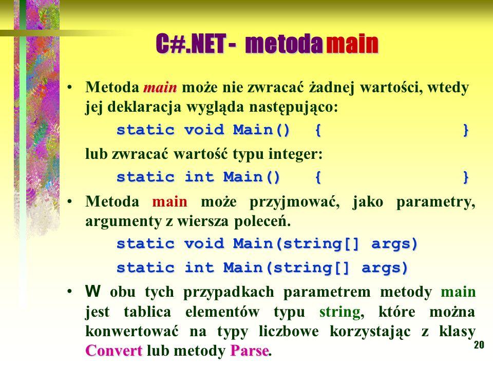 C#.NET - metoda main Metoda main może nie zwracać żadnej wartości, wtedy jej deklaracja wygląda następująco: