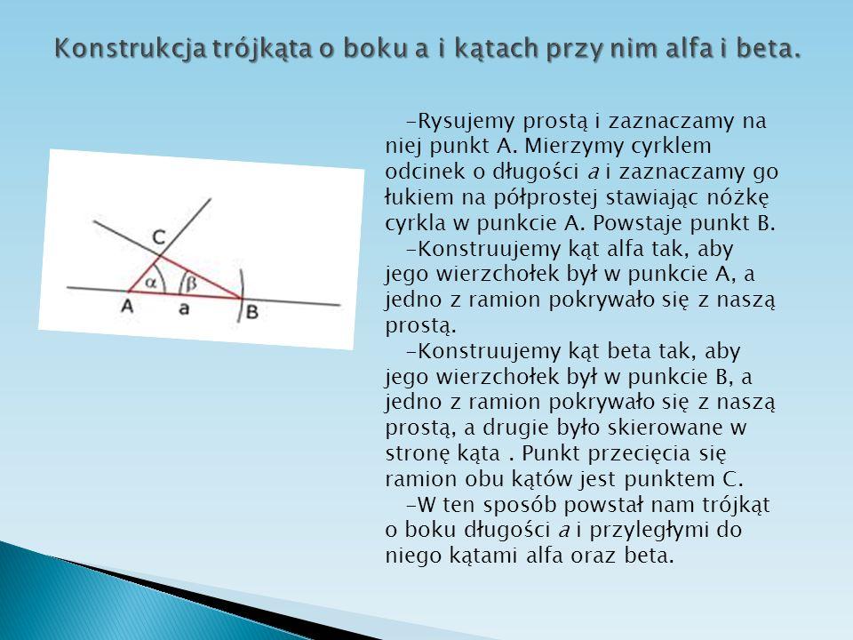 Konstrukcja trójkąta o boku a i kątach przy nim alfa i beta.
