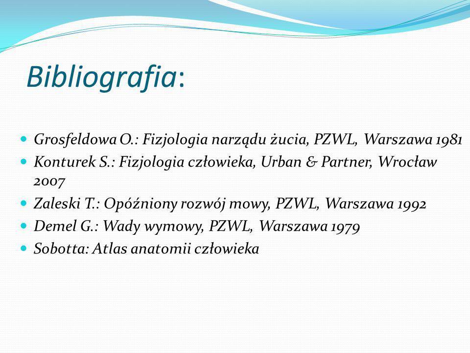 Bibliografia: Grosfeldowa O.: Fizjologia narządu żucia, PZWL, Warszawa 1981. Konturek S.: Fizjologia człowieka, Urban & Partner, Wrocław 2007.