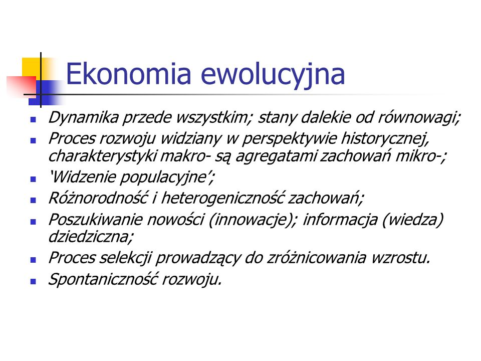Ekonomia ewolucyjna Dynamika przede wszystkim; stany dalekie od równowagi;