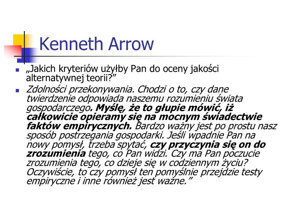 """Kenneth Arrow """"Jakich kryteriów użyłby Pan do oceny jakości alternatywnej teorii"""