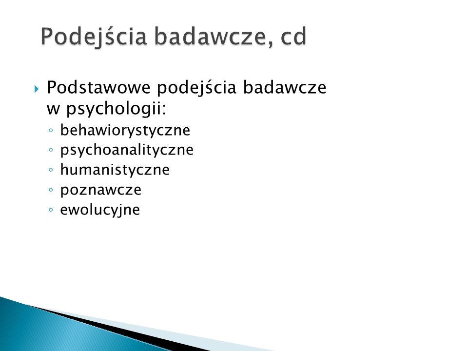 Podejścia badawcze, cd Podstawowe podejścia badawcze w psychologii: