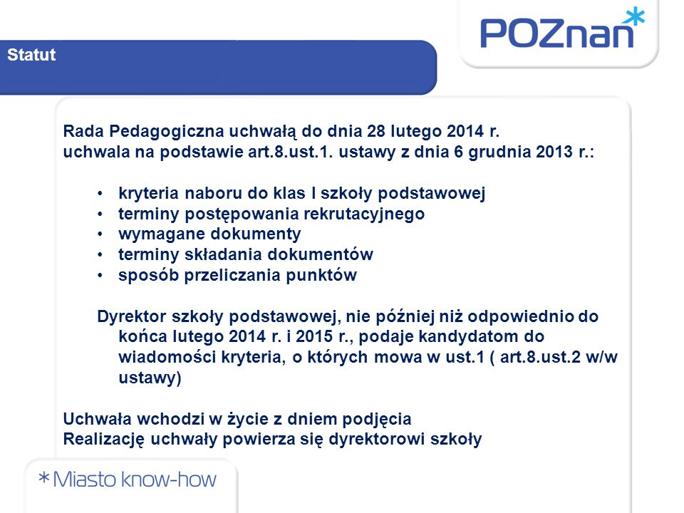 Statut Rada Pedagogiczna uchwałą do dnia 28 lutego 2014 r. uchwala na podstawie art.8.ust.1. ustawy z dnia 6 grudnia 2013 r.: