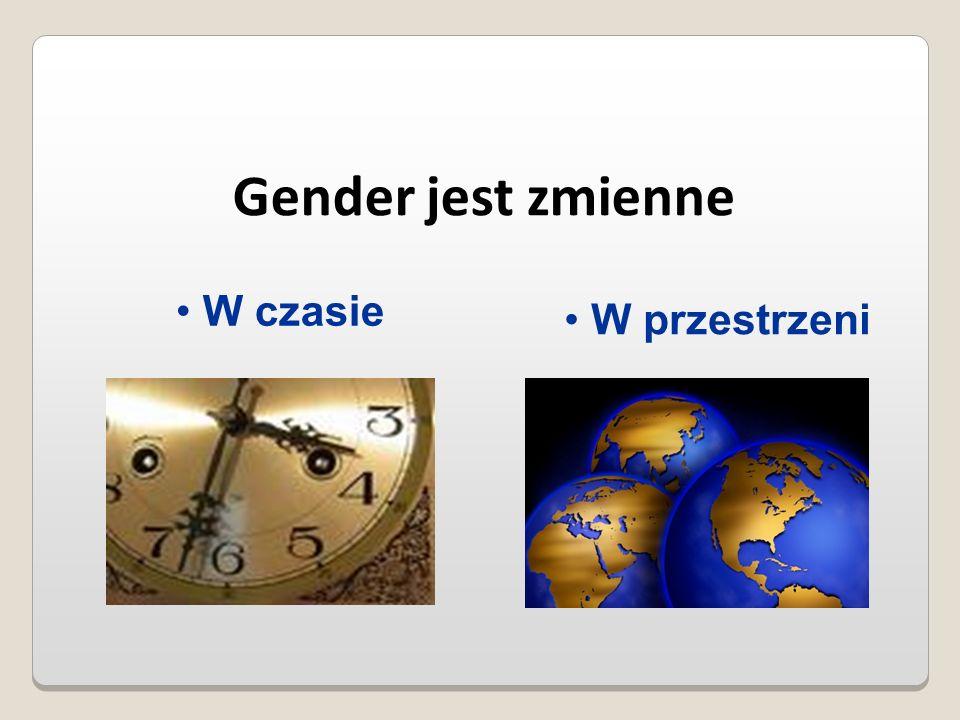 Gender jest zmienne W czasie W przestrzeni 9 9