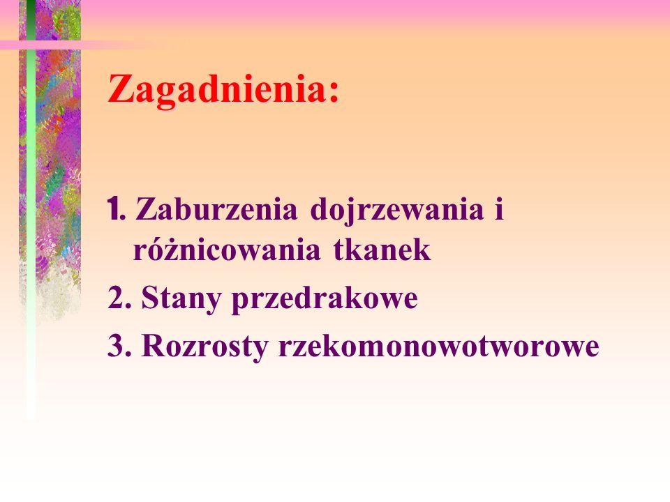 Zagadnienia: 2. Stany przedrakowe 3. Rozrosty rzekomonowotworowe