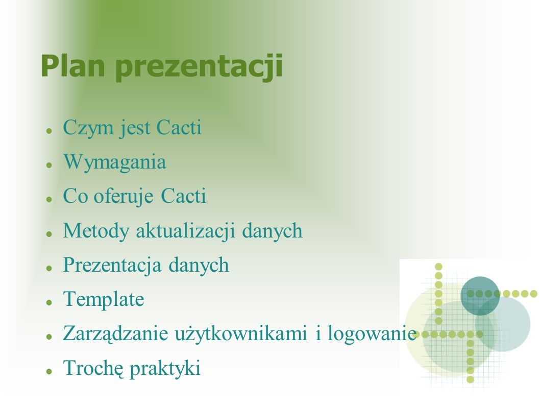 Plan prezentacji Czym jest Cacti Wymagania Co oferuje Cacti