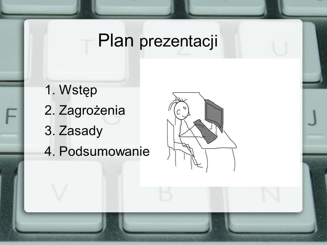 Plan prezentacji 1. Wstęp 2. Zagrożenia 3. Zasady 4. Podsumowanie