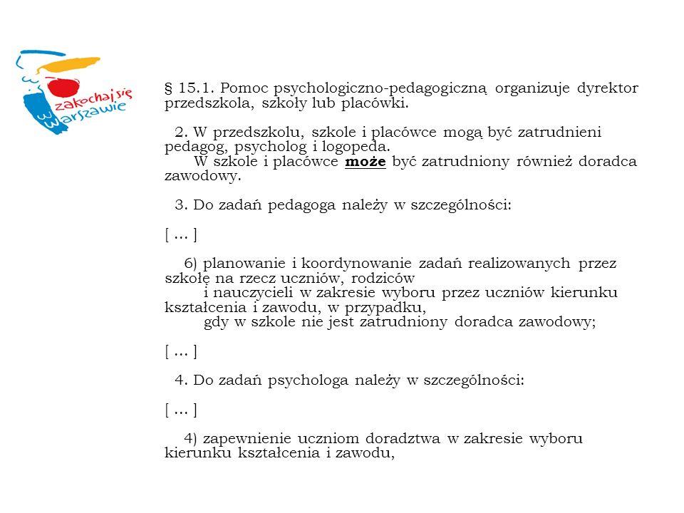 § 15.1. Pomoc psychologiczno-pedagogiczną organizuje dyrektor przedszkola, szkoły lub placówki.
