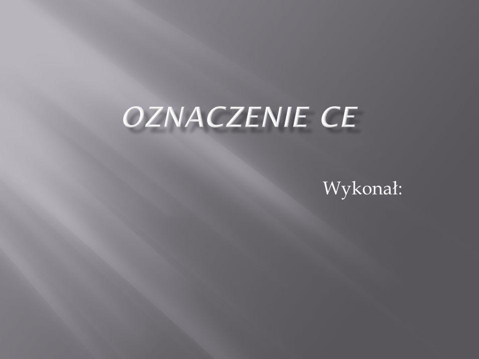 Oznaczenie CE Wykonał: