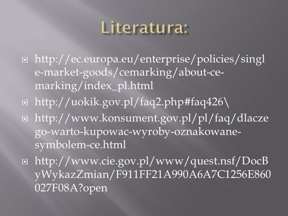 Literatura: http://ec.europa.eu/enterprise/policies/single-market-goods/cemarking/about-ce-marking/index_pl.html.