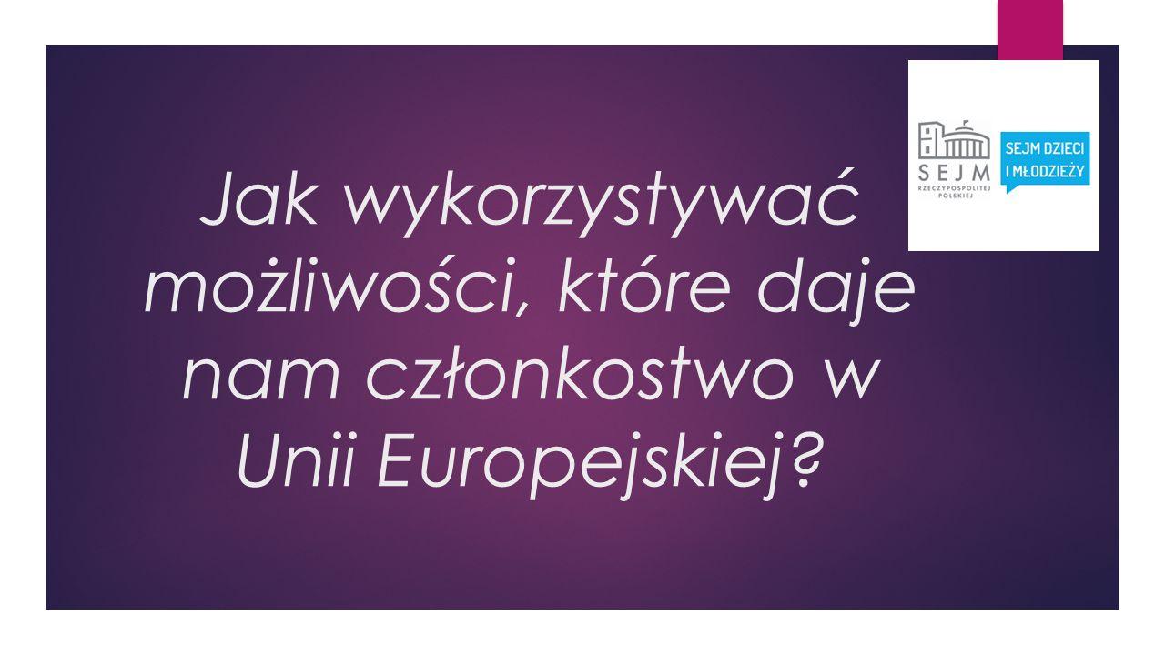 Jak wykorzystywać możliwości, które daje nam członkostwo w Unii Europejskiej