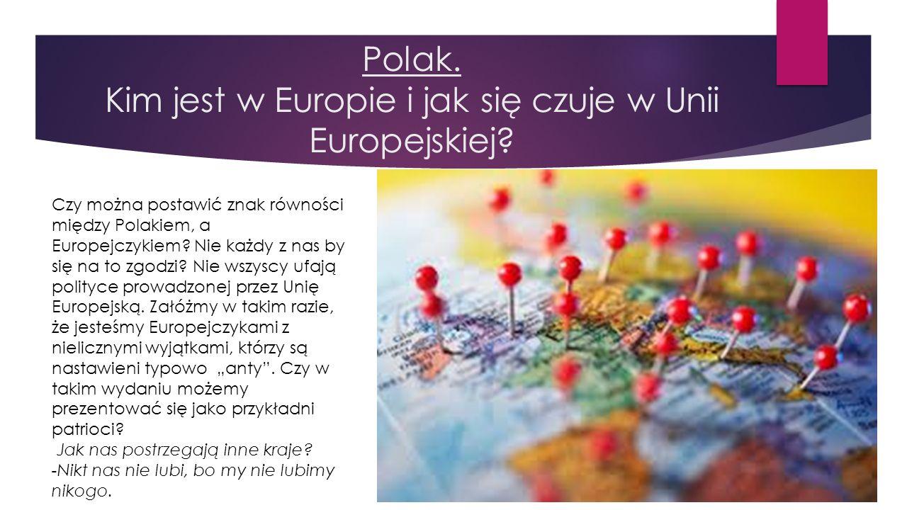 Polak. Kim jest w Europie i jak się czuje w Unii Europejskiej