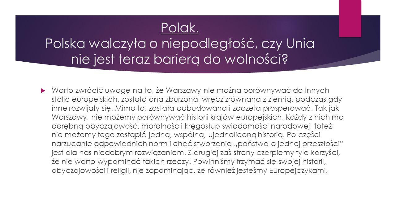 Polak. Polska walczyła o niepodległość, czy Unia nie jest teraz barierą do wolności
