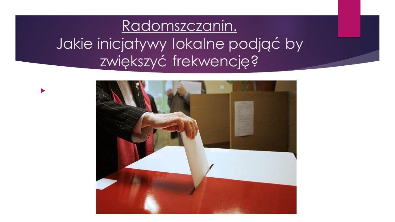 Radomszczanin. Jakie inicjatywy lokalne podjąć by zwiększyć frekwencję