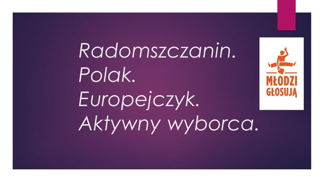 Radomszczanin. Polak. Europejczyk. Aktywny wyborca.