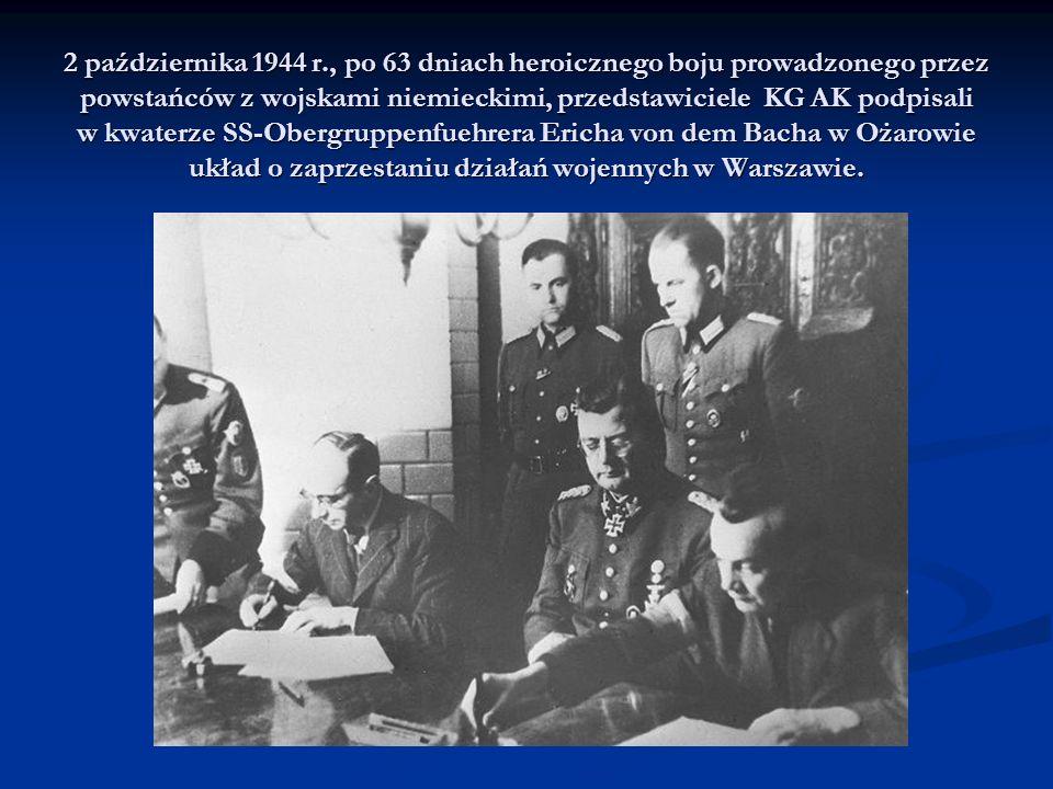 2 października 1944 r., po 63 dniach heroicznego boju prowadzonego przez powstańców z wojskami niemieckimi, przedstawiciele KG AK podpisali w kwaterze SS-Obergruppenfuehrera Ericha von dem Bacha w Ożarowie układ o zaprzestaniu działań wojennych w Warszawie.