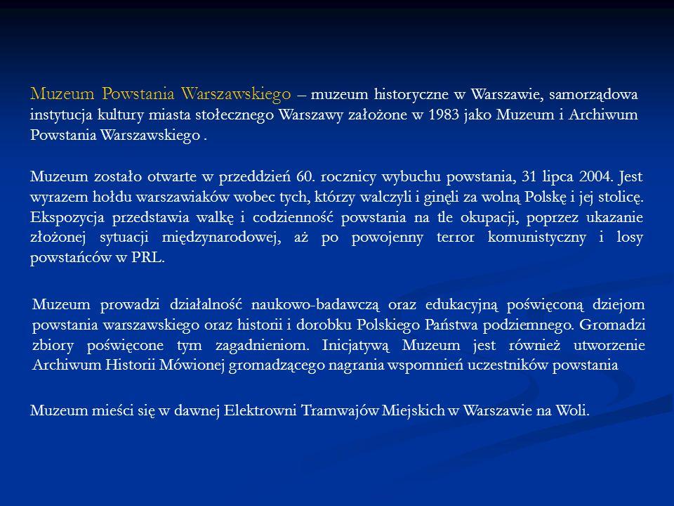 Muzeum Powstania Warszawskiego – muzeum historyczne w Warszawie, samorządowa instytucja kultury miasta stołecznego Warszawy założone w 1983 jako Muzeum i Archiwum Powstania Warszawskiego .