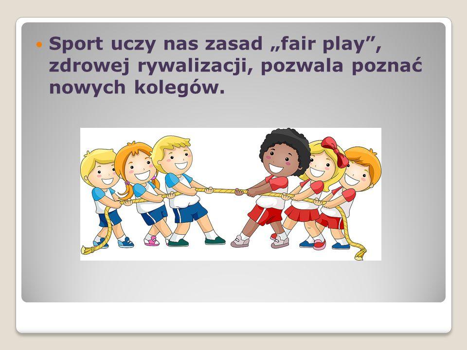"""Sport uczy nas zasad """"fair play , zdrowej rywalizacji, pozwala poznać nowych kolegów."""