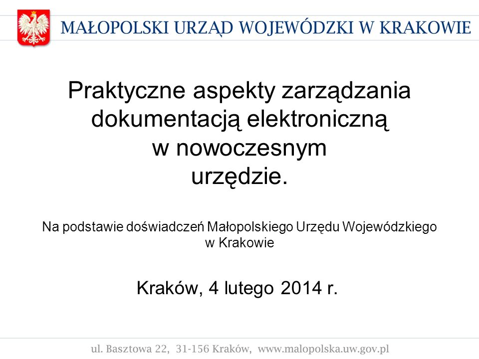 Praktyczne aspekty zarządzania dokumentacją elektroniczną w nowoczesnym urzędzie. Na podstawie doświadczeń Małopolskiego Urzędu Wojewódzkiego w Krakowie