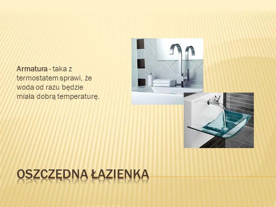 Armatura - taka z termostatem sprawi, że woda od razu będzie miała dobrą temperaturę.