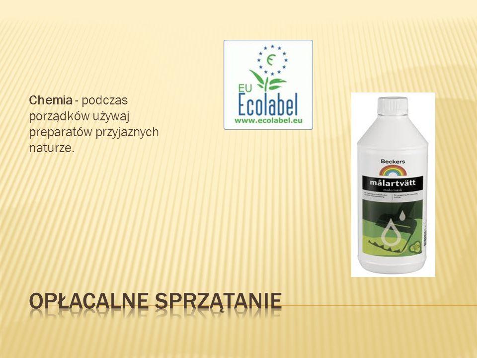 Chemia - podczas porządków używaj preparatów przyjaznych naturze.