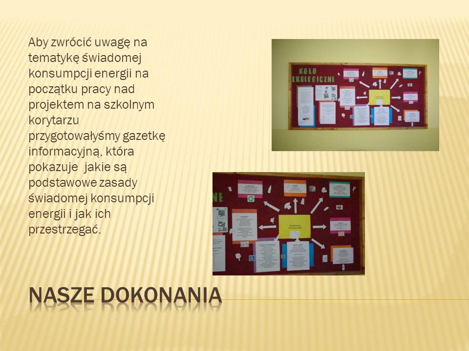 Aby zwrócić uwagę na tematykę świadomej konsumpcji energii na początku pracy nad projektem na szkolnym korytarzu przygotowałyśmy gazetkę informacyjną, która pokazuje jakie są podstawowe zasady świadomej konsumpcji energii i jak ich przestrzegać.