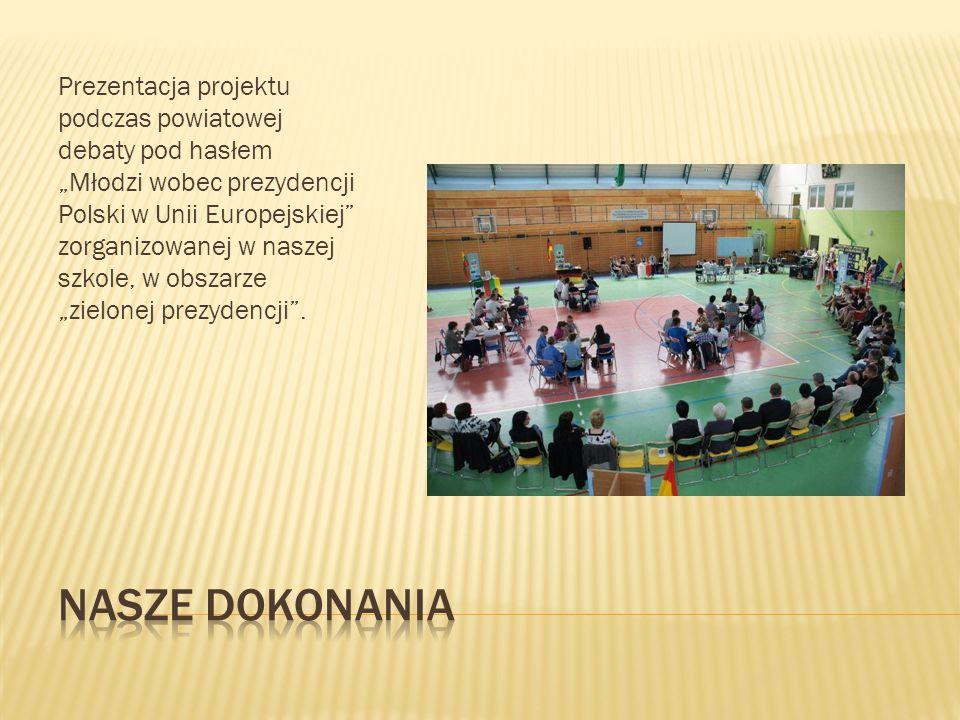 """Prezentacja projektu podczas powiatowej debaty pod hasłem """"Młodzi wobec prezydencji Polski w Unii Europejskiej zorganizowanej w naszej szkole, w obszarze """"zielonej prezydencji ."""