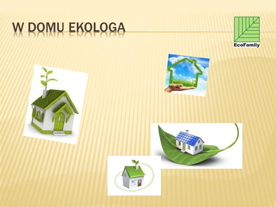 W domu ekologa