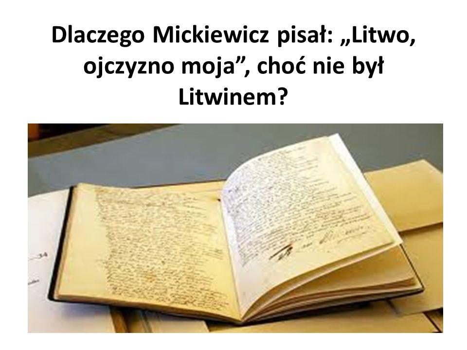 """Dlaczego Mickiewicz pisał: """"Litwo, ojczyzno moja , choć nie był Litwinem"""