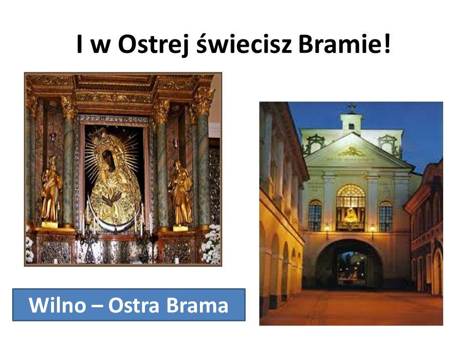 I w Ostrej świecisz Bramie!