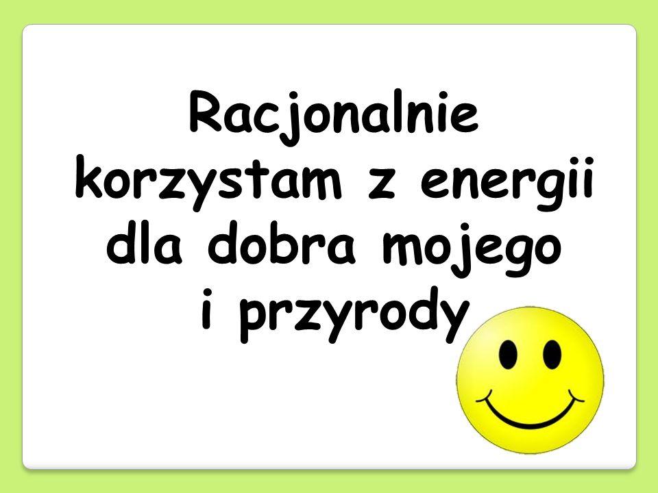 Racjonalnie korzystam z energii dla dobra mojego