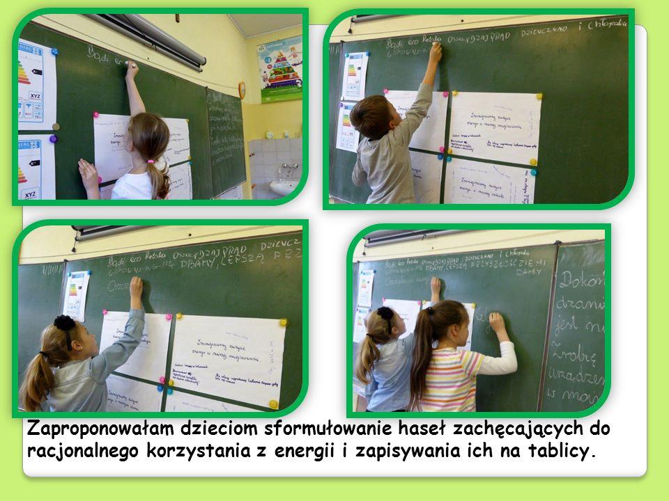Zaproponowałam dzieciom sformułowanie haseł zachęcających do racjonalnego korzystania z energii i zapisywania ich na tablicy.