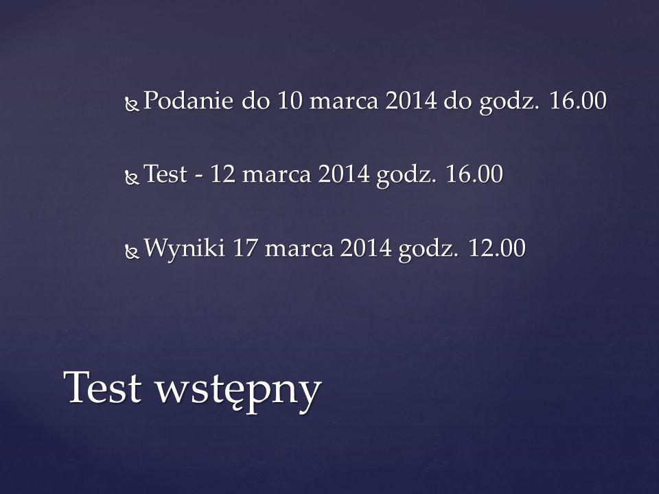 Test wstępny Podanie do 10 marca 2014 do godz. 16.00