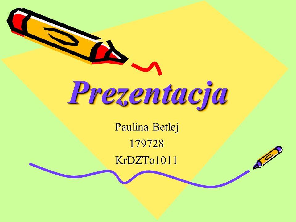 Prezentacja Paulina Betlej 179728 KrDZTo1011