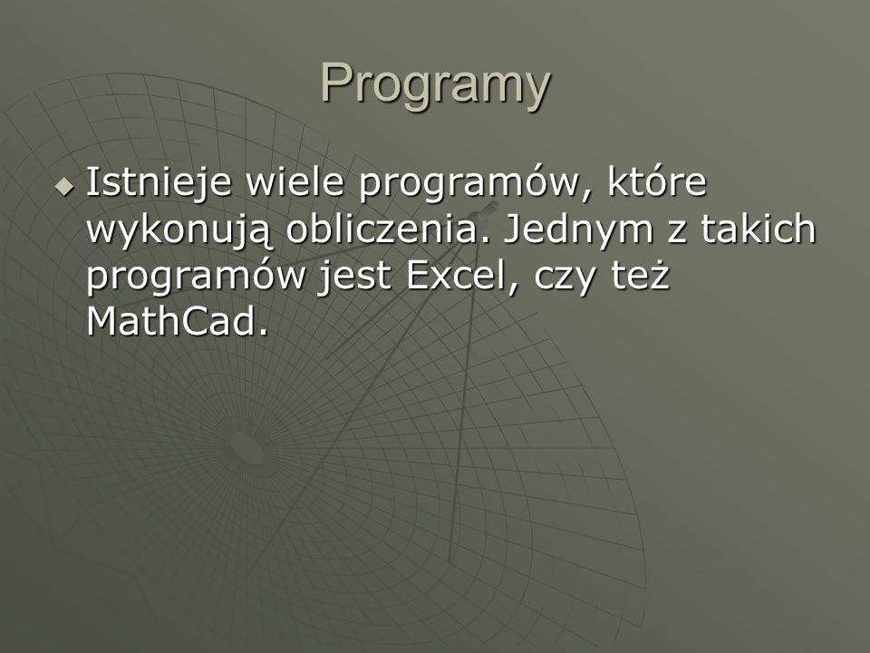 Programy Istnieje wiele programów, które wykonują obliczenia.