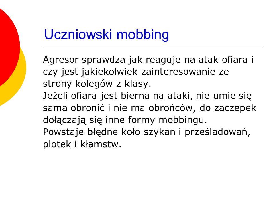 Uczniowski mobbing Agresor sprawdza jak reaguje na atak ofiara i