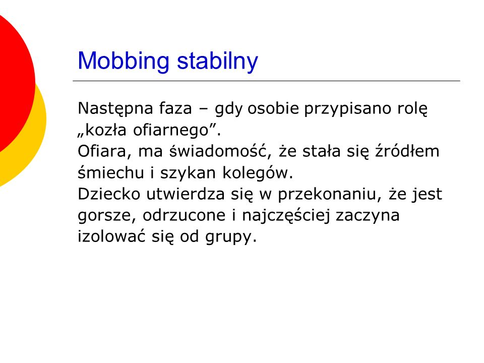 Mobbing stabilny Następna faza – gdy osobie przypisano rolę