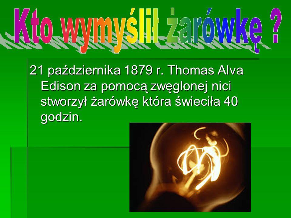 Kto wymyślił żarówkę . 21 października 1879 r.