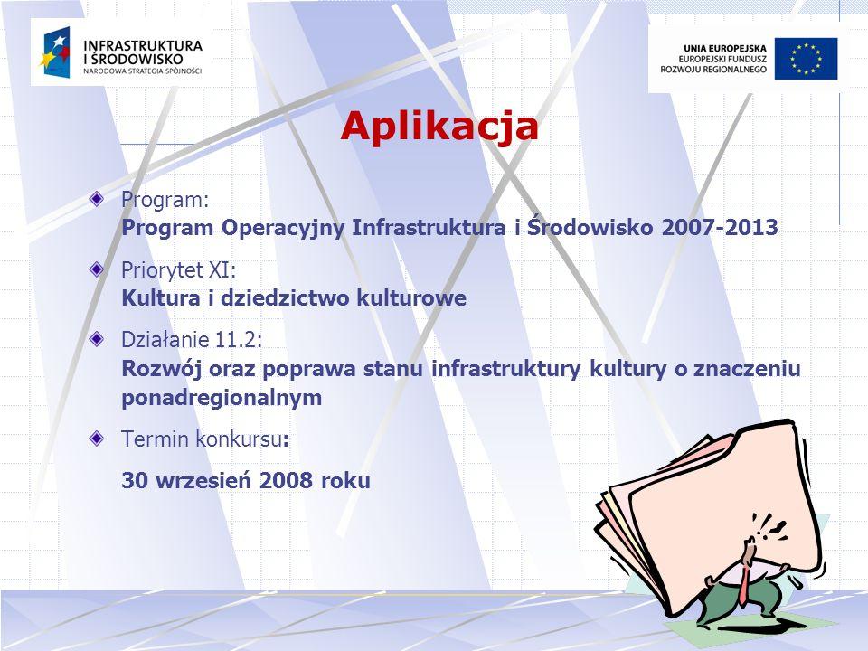 Aplikacja Program: Program Operacyjny Infrastruktura i Środowisko 2007-2013. Priorytet XI: Kultura i dziedzictwo kulturowe.
